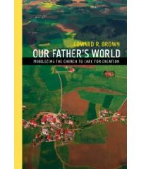 our-fathers-world-mobilizing-the-church-to-care-for-creation